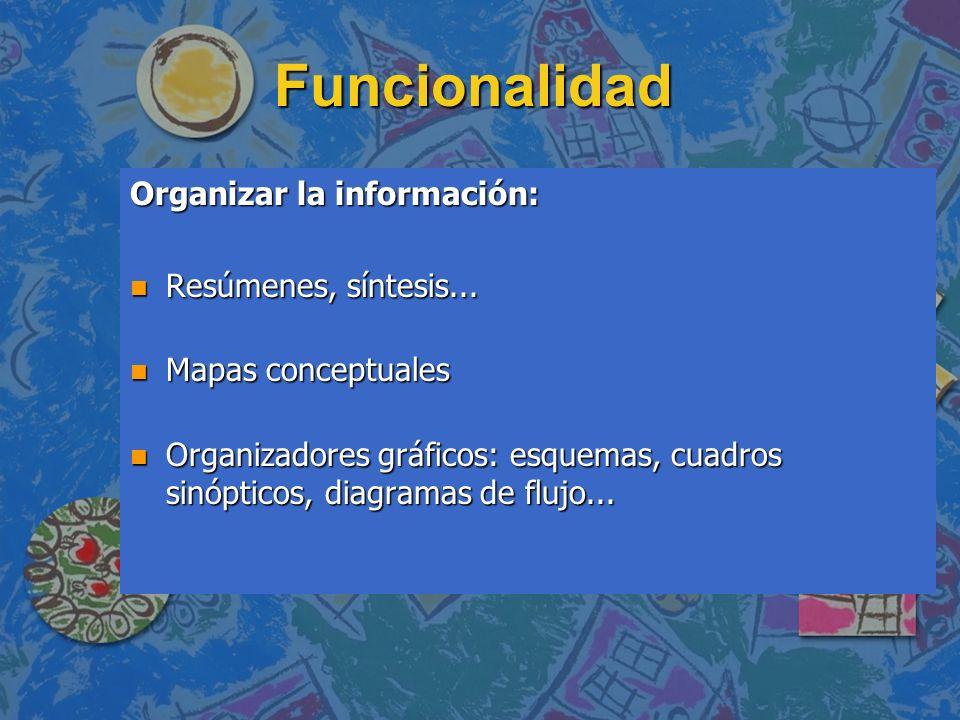 Funcionalidad Organizar la información: Resúmenes, síntesis...