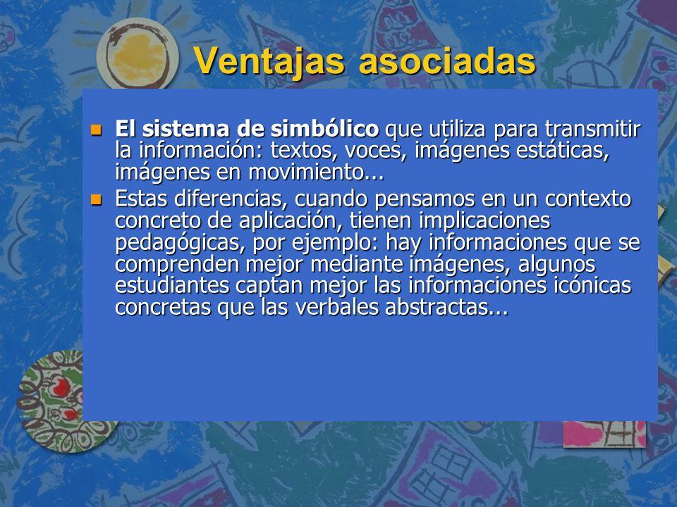 Ventajas asociadas El sistema de simbólico que utiliza para transmitir la información: textos, voces, imágenes estáticas, imágenes en movimiento...