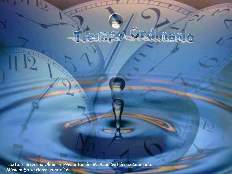 Tiempo Ordinario Texto: Florentino Ulibarri. Presentación: M.