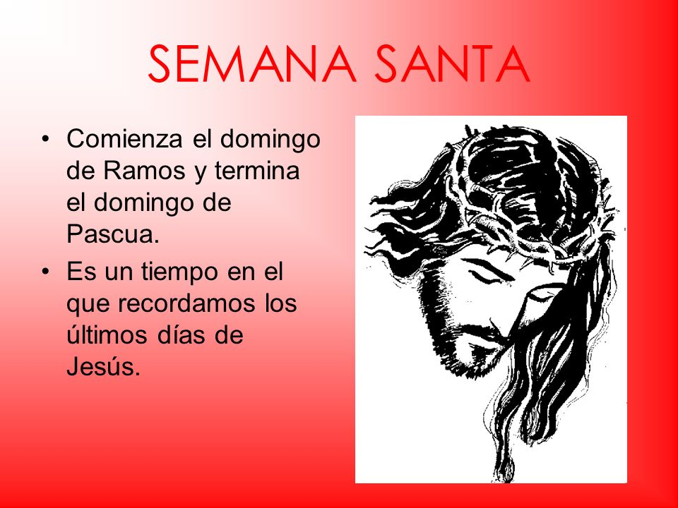 SEMANA SANTA Comienza el domingo de Ramos y termina el domingo de Pascua.