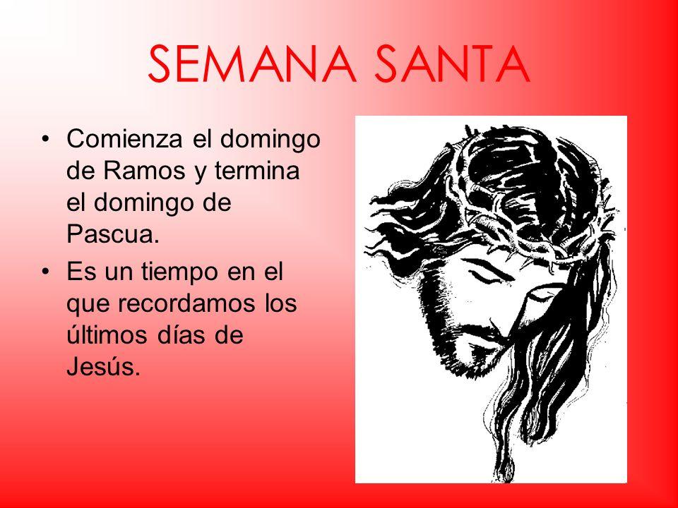 SEMANA SANTAComienza el domingo de Ramos y termina el domingo de Pascua.