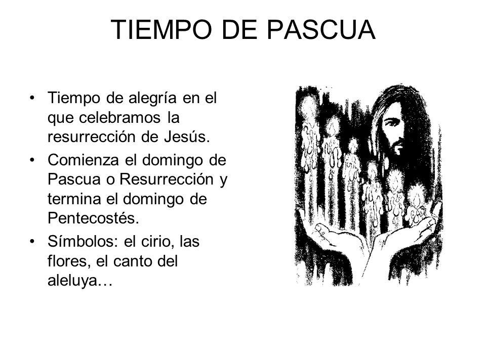 TIEMPO DE PASCUATiempo de alegría en el que celebramos la resurrección de Jesús.