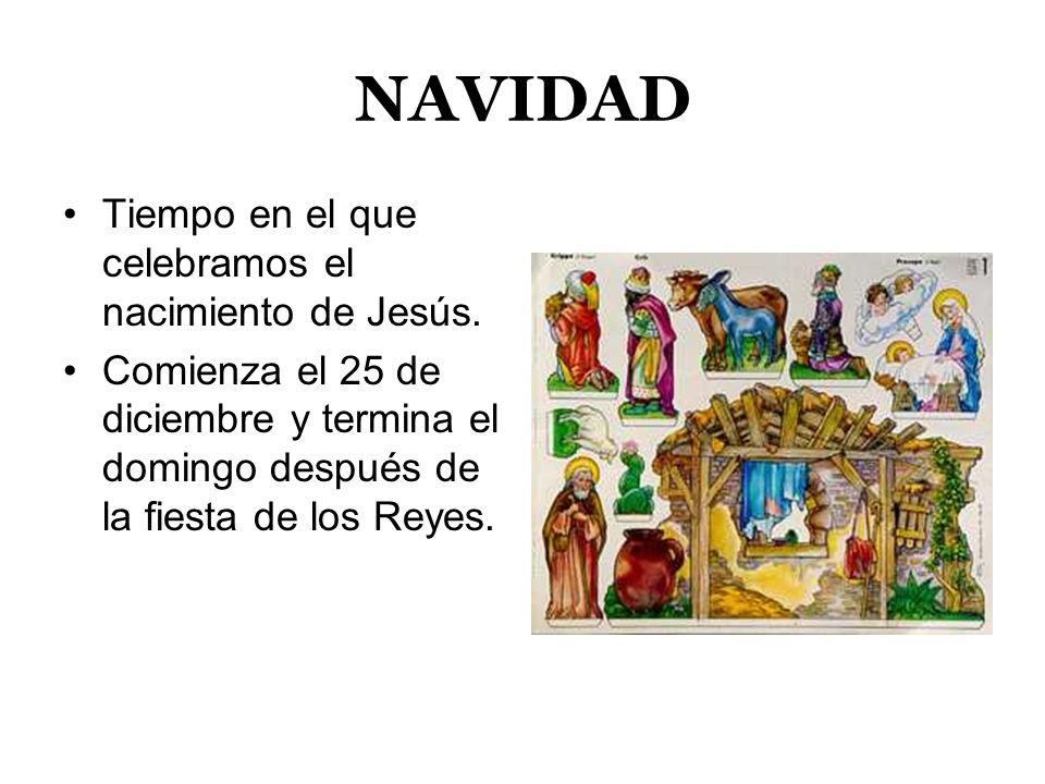 NAVIDAD Tiempo en el que celebramos el nacimiento de Jesús.