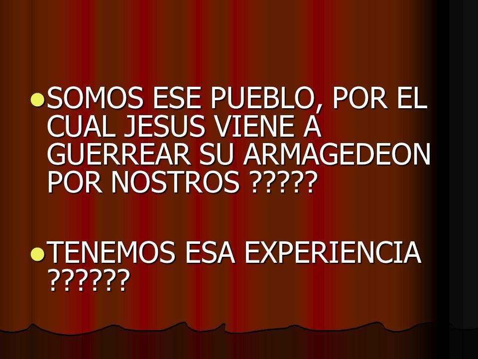 SOMOS ESE PUEBLO, POR EL CUAL JESUS VIENE A GUERREAR SU ARMAGEDEON POR NOSTROS