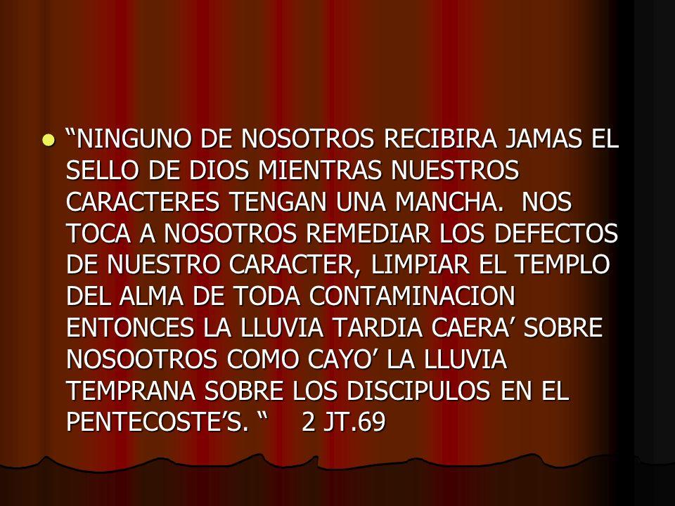 NINGUNO DE NOSOTROS RECIBIRA JAMAS EL SELLO DE DIOS MIENTRAS NUESTROS CARACTERES TENGAN UNA MANCHA.