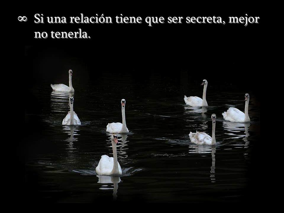 Si una relación tiene que ser secreta, mejor no tenerla.