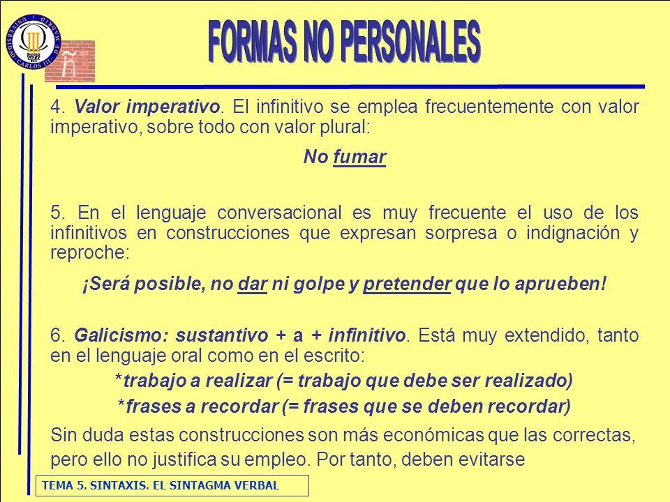 FORMAS NO PERSONALES 4. Valor imperativo. El infinitivo se emplea frecuentemente con valor imperativo, sobre todo con valor plural: