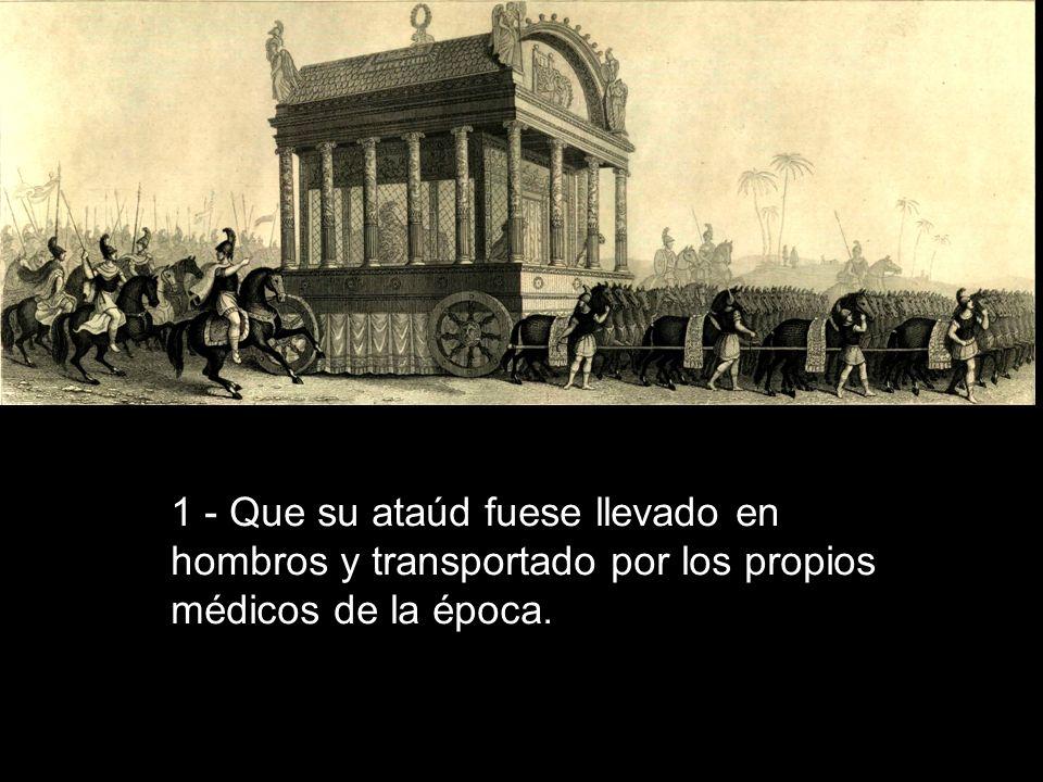 1 - Que su ataúd fuese llevado en hombros y transportado por los propios médicos de la época.