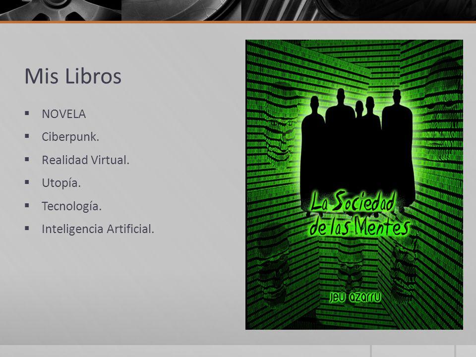 Mis Libros NOVELA Ciberpunk. Realidad Virtual. Utopía. Tecnología.