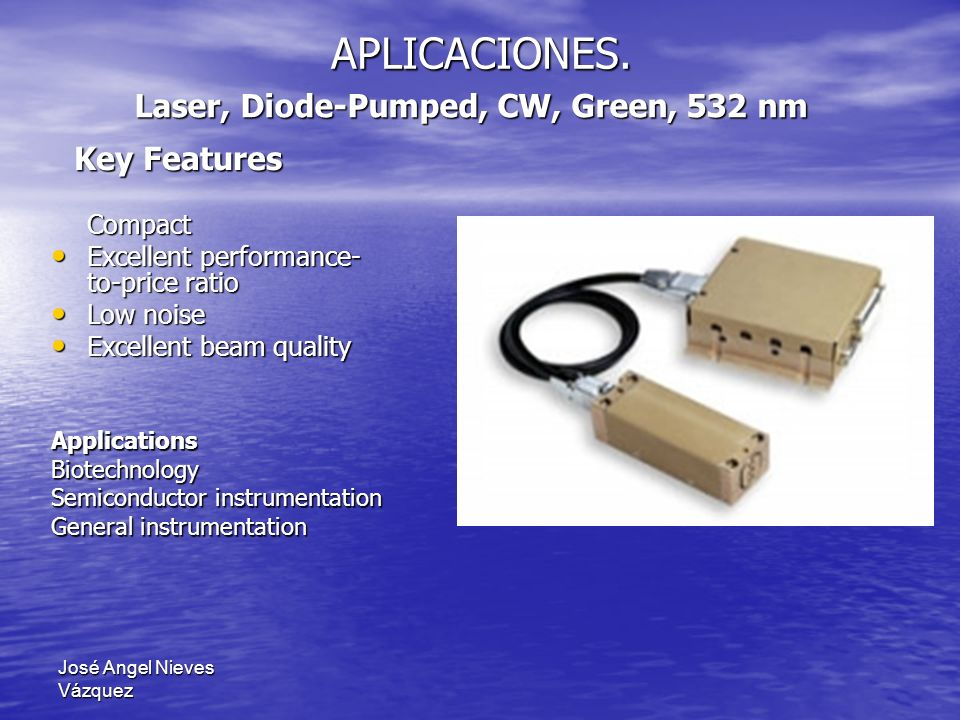 APLICACIONES. Laser, Diode-Pumped, CW, Green, 532 nm Key Features