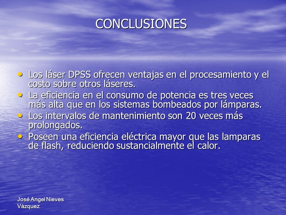 CONCLUSIONES Los láser DPSS ofrecen ventajas en el procesamiento y el costo sobre otros láseres.