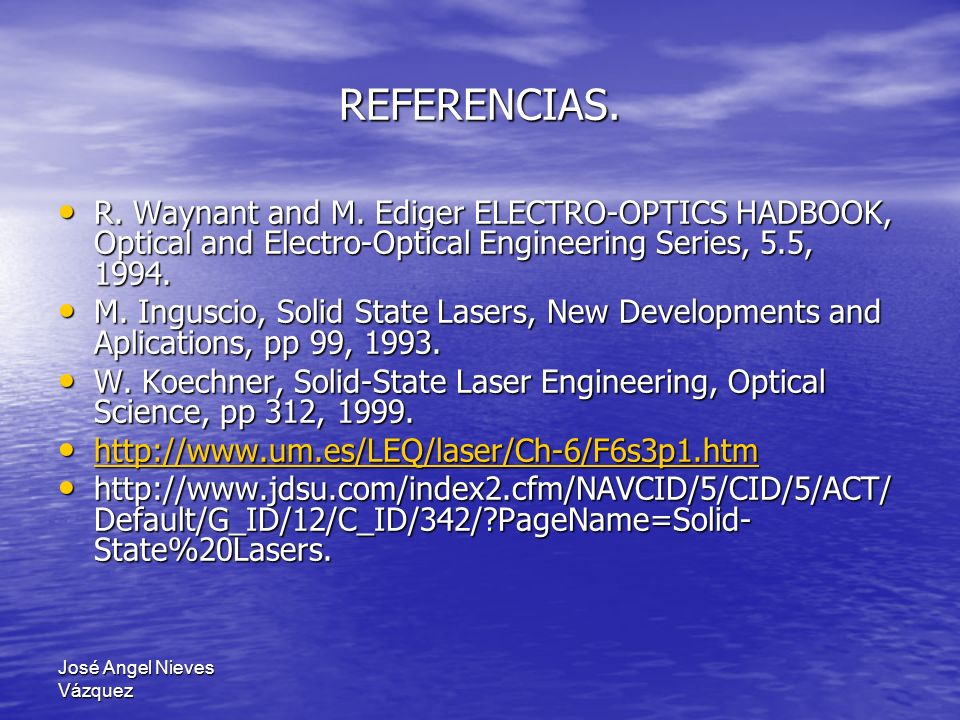 REFERENCIAS. R. Waynant and M. Ediger ELECTRO-OPTICS HADBOOK, Optical and Electro-Optical Engineering Series, 5.5, 1994.