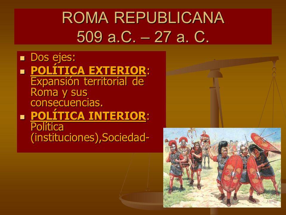ROMA REPUBLICANA 509 a.C. – 27 a. C.
