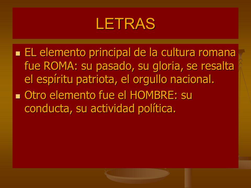 LETRAS EL elemento principal de la cultura romana fue ROMA: su pasado, su gloria, se resalta el espíritu patriota, el orgullo nacional.