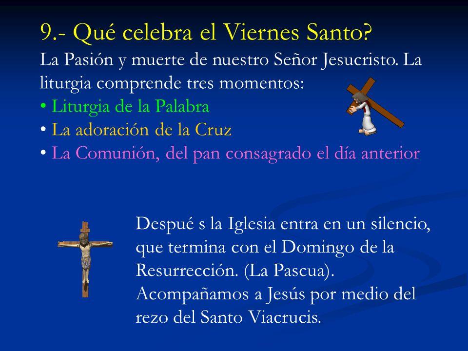 9.- Qué celebra el Viernes Santo