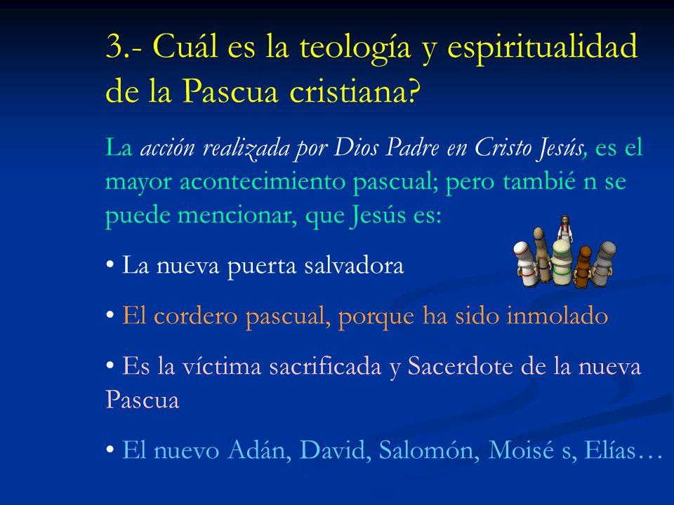 3.- Cuál es la teología y espiritualidad de la Pascua cristiana