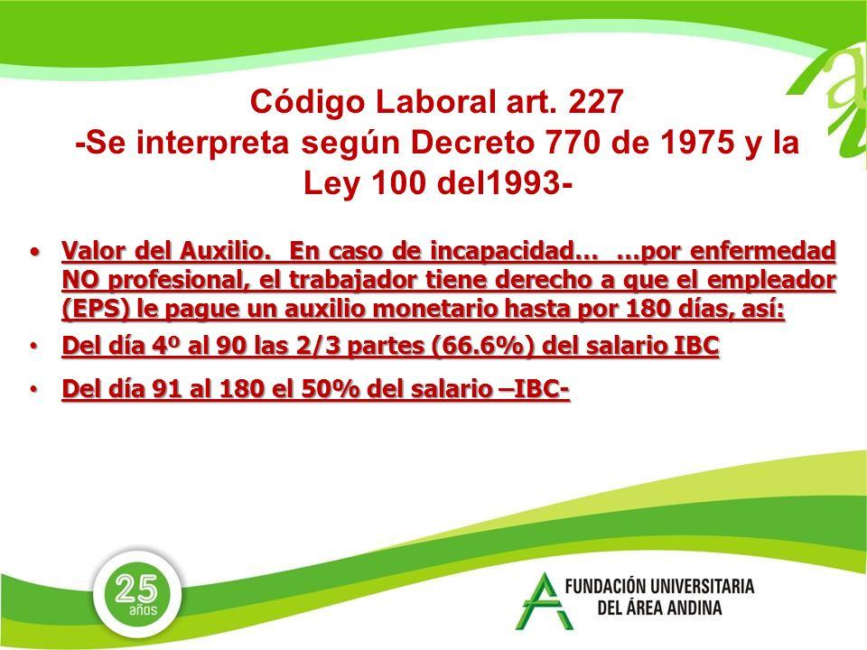 Código Laboral art. 227 -Se interpreta según Decreto 770 de 1975 y la Ley 100 del1993-