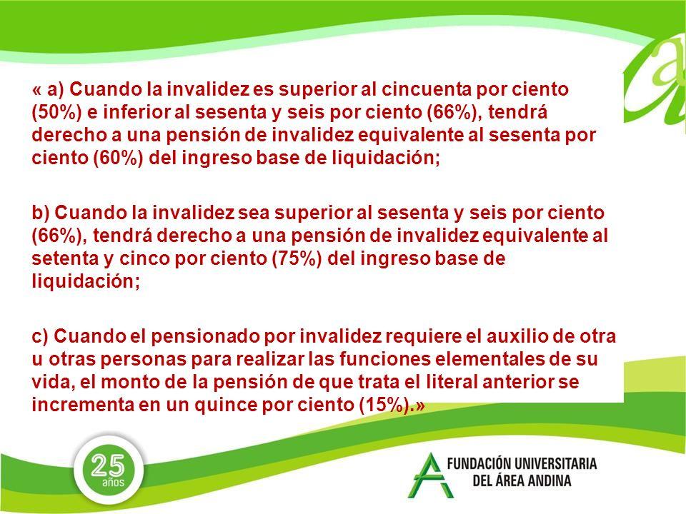 « a) Cuando la invalidez es superior al cincuenta por ciento (50%) e inferior al sesenta y seis por ciento (66%), tendrá derecho a una pensión de invalidez equivalente al sesenta por ciento (60%) del ingreso base de liquidación;