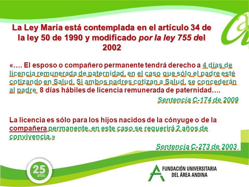 La Ley María está contemplada en el artículo 34 de la ley 50 de 1990 y modificado por la ley 755 del 2002