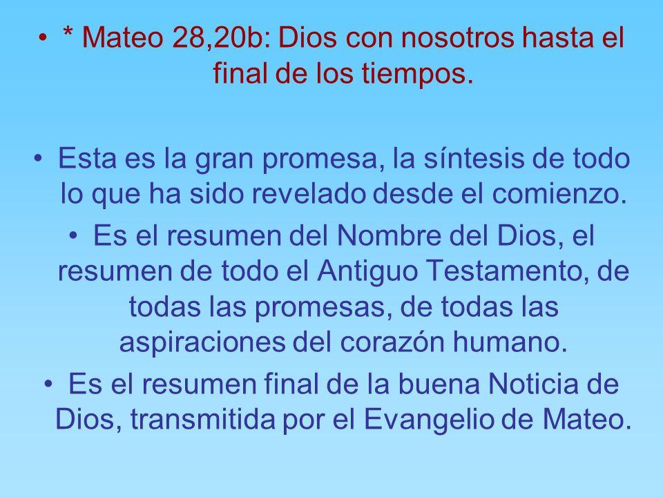 * Mateo 28,20b: Dios con nosotros hasta el final de los tiempos.