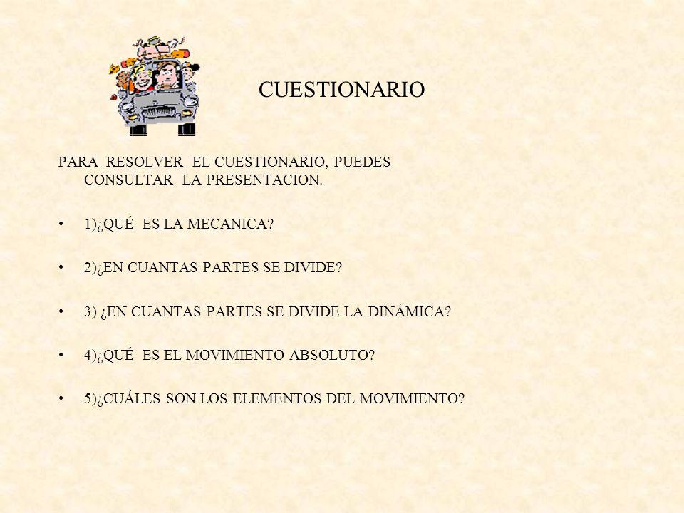 CUESTIONARIO PARA RESOLVER EL CUESTIONARIO, PUEDES CONSULTAR LA PRESENTACION. 1)¿QUÉ ES LA MECANICA