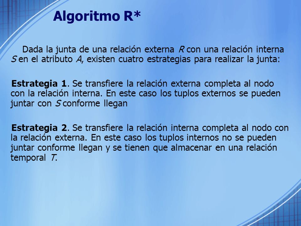 Algoritmo R* Dada la junta de una relación externa R con una relación interna S en el atributo A, existen cuatro estrategias para realizar la junta: