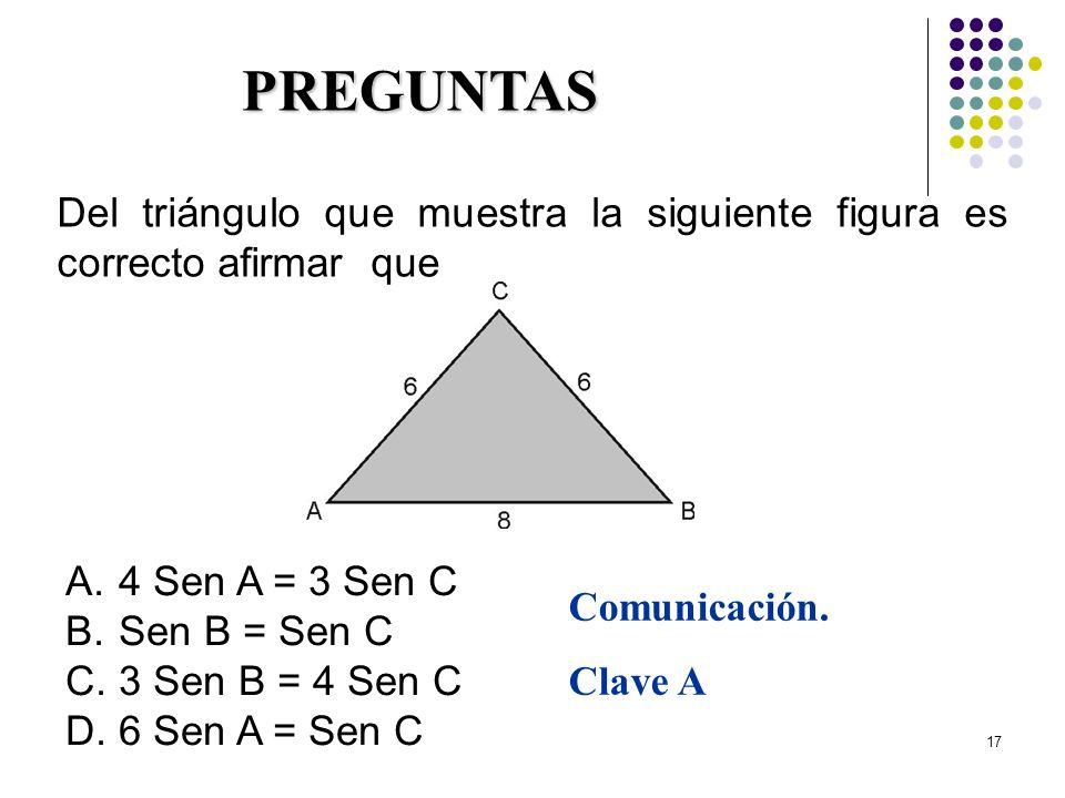 29/03/2017 PREGUNTAS. Del triángulo que muestra la siguiente figura es correcto afirmar que. 4 Sen A = 3 Sen C.