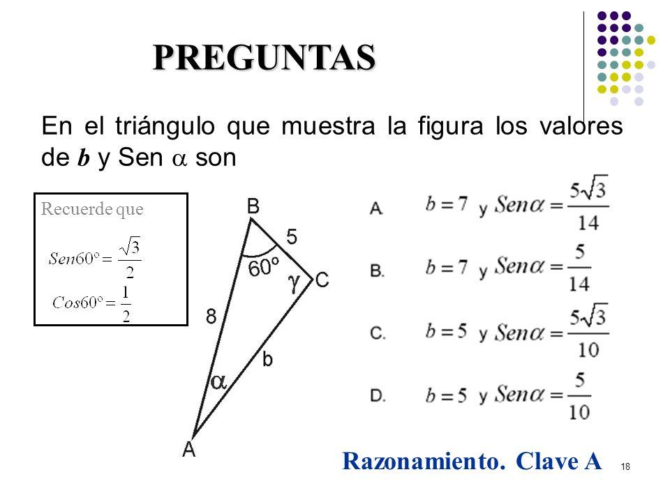 29/03/2017 PREGUNTAS. En el triángulo que muestra la figura los valores de b y Sen  son. Recuerde que.