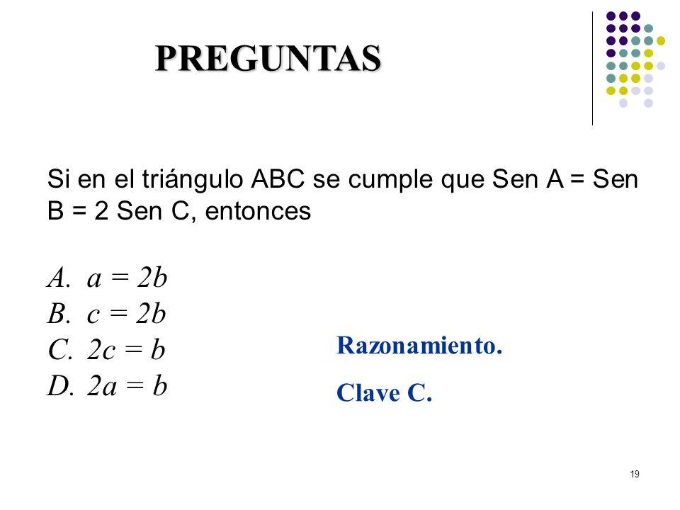 PREGUNTAS a = 2b c = 2b 2c = b 2a = b