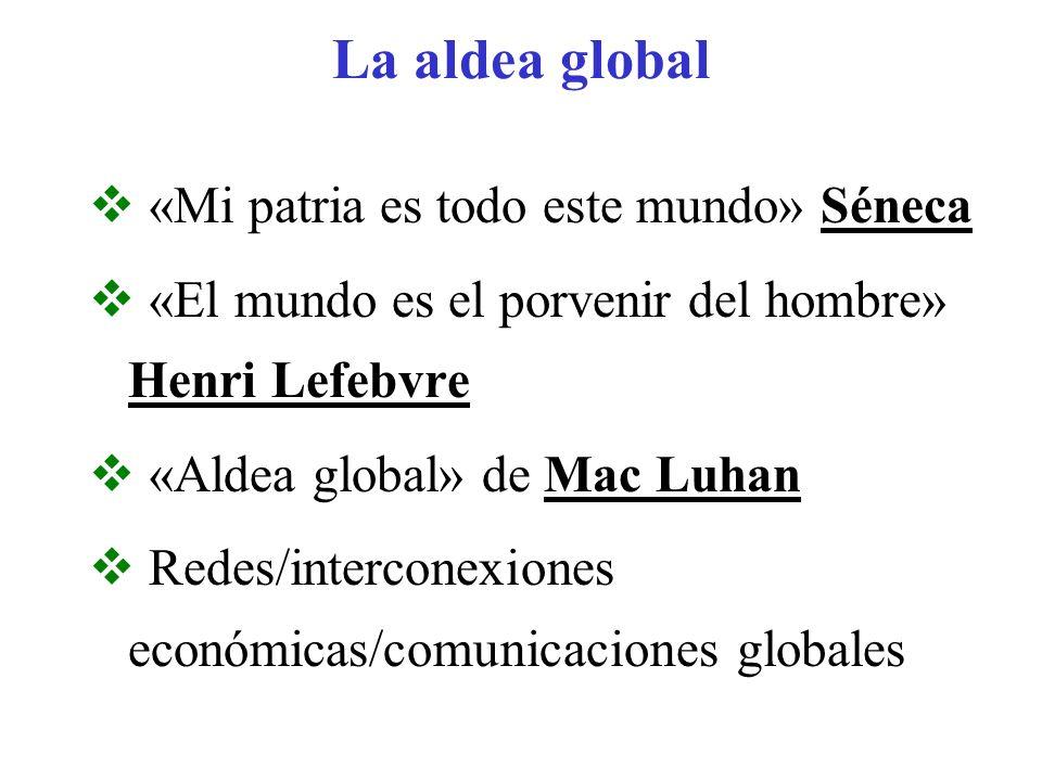 La aldea global «Mi patria es todo este mundo» Séneca