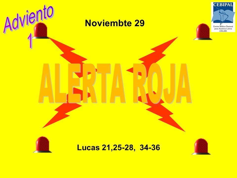 Adviento 1 Noviembte 29 ALERTA ROJA Lucas 21,25-28, 34-36