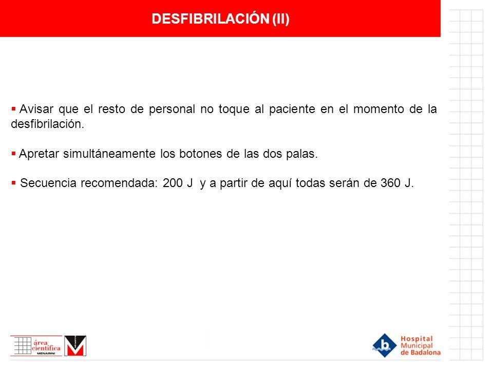 DESFIBRILACIÓN (II) Avisar que el resto de personal no toque al paciente en el momento de la desfibrilación.