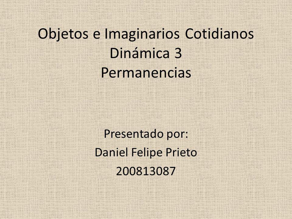 Objetos e Imaginarios Cotidianos Dinámica 3 Permanencias