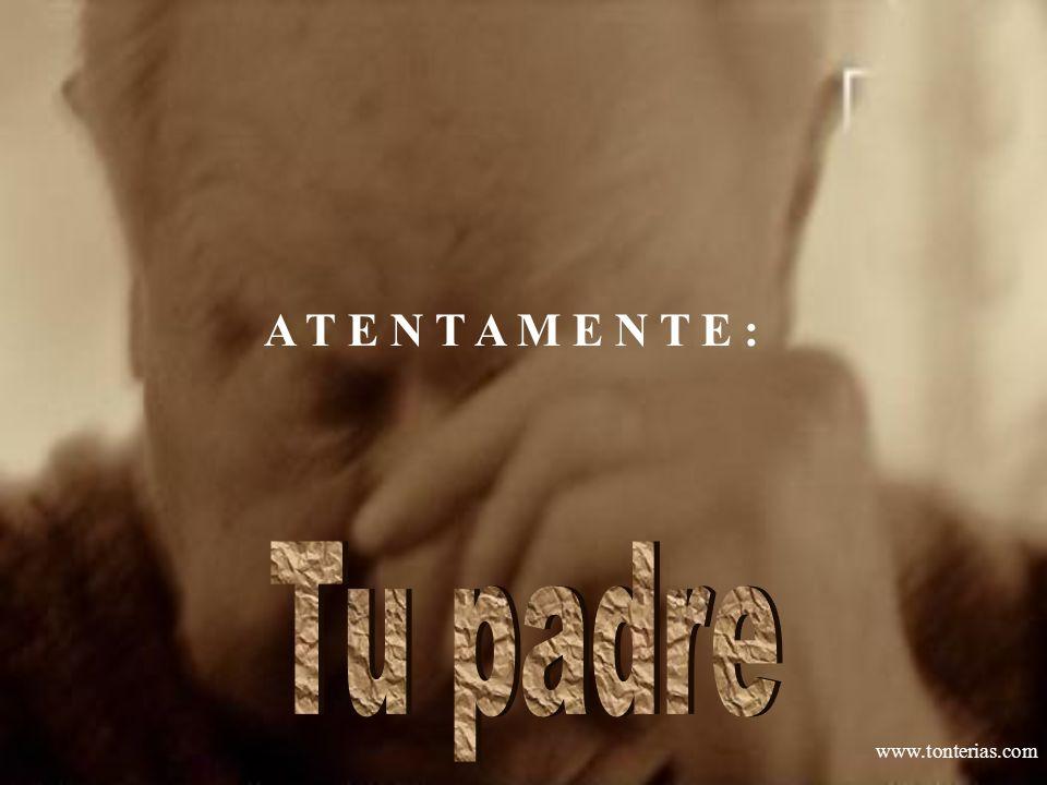 A T E N T A M E N T E : Tu padre www.tonterias.com