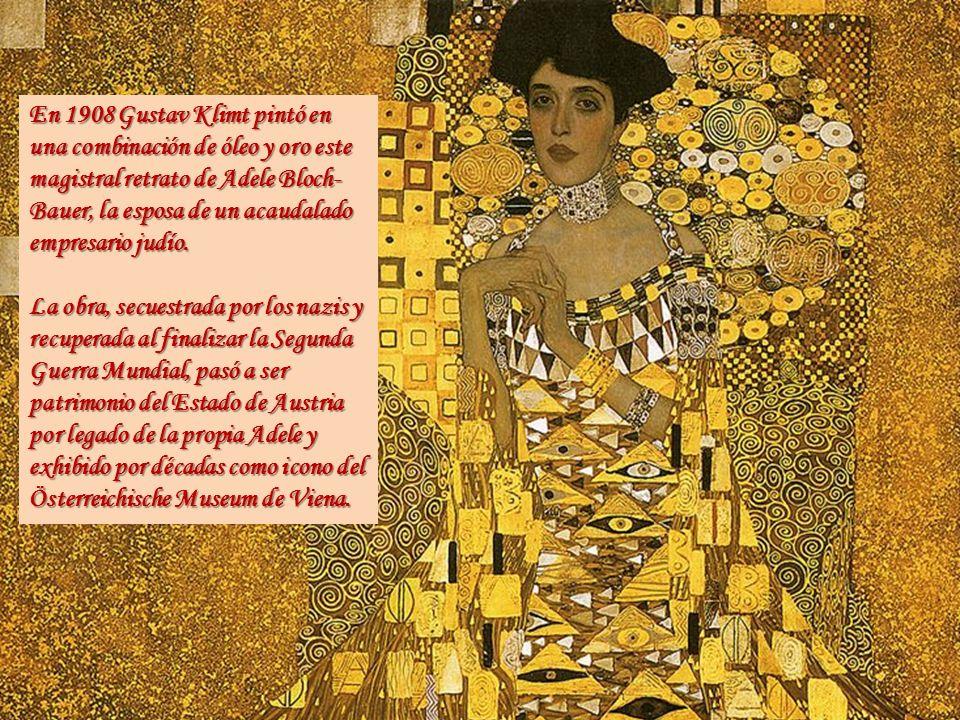 En 1908 Gustav Klimt pintó en una combinación de óleo y oro este magistral retrato de Adele Bloch-Bauer, la esposa de un acaudalado empresario judío.