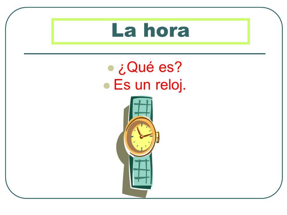 La hora ¿Qué es Es un reloj.