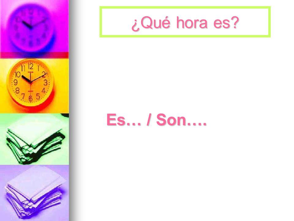 ¿Qué hora es Es… / Son….