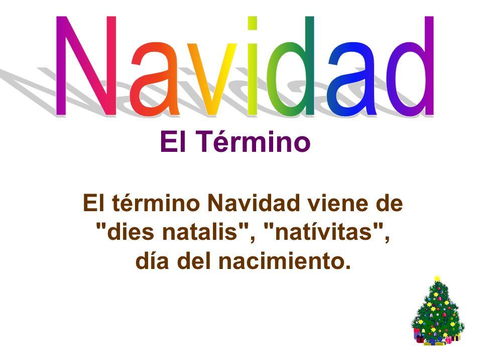 El término Navidad viene de dies natalis , natívitas ,