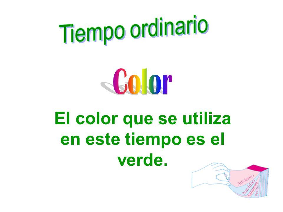 El color que se utiliza en este tiempo es el verde.