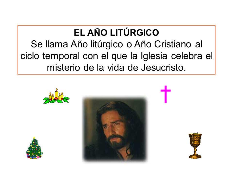 EL AÑO LITÚRGICO Se llama Año litúrgico o Año Cristiano al ciclo temporal con el que la Iglesia celebra el misterio de la vida de Jesucristo.