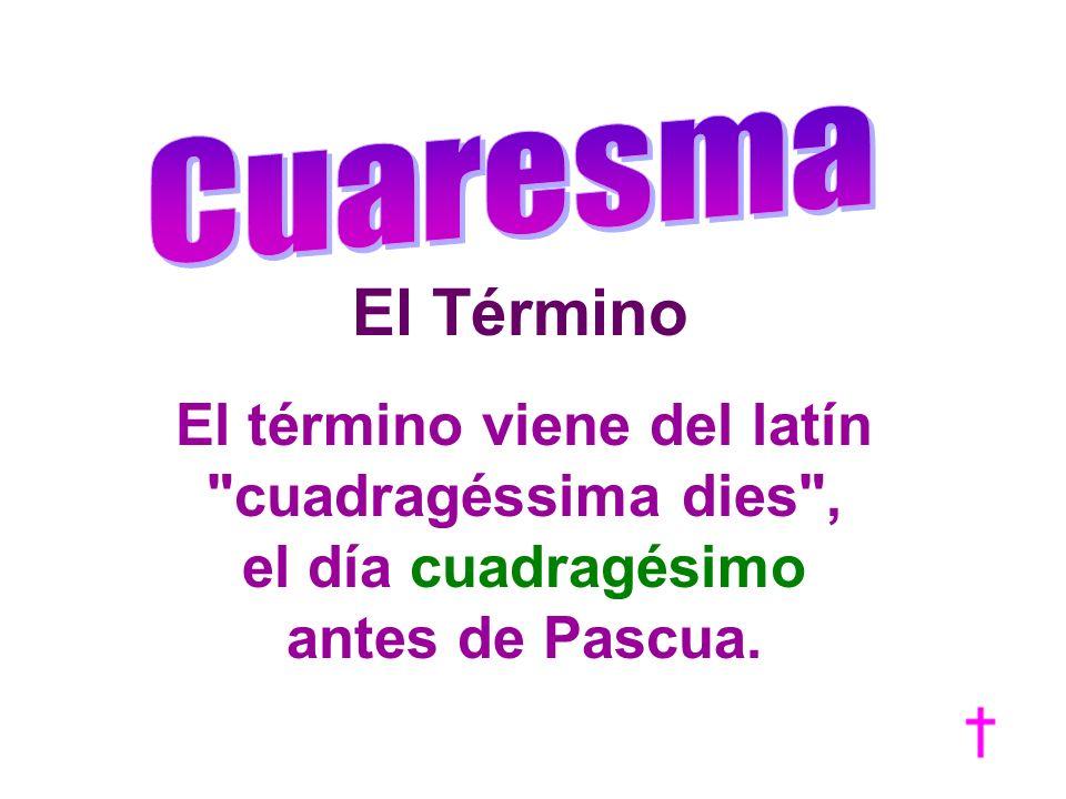 El término viene del latín cuadragéssima dies ,