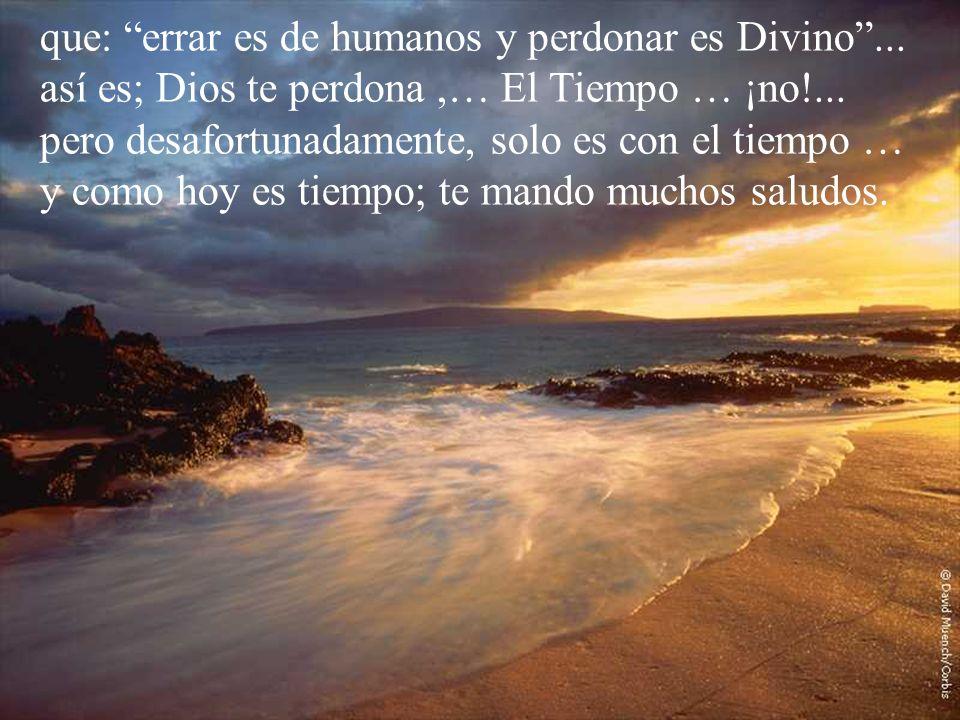 que: errar es de humanos y perdonar es Divino ...