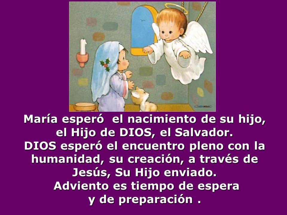 María esperó el nacimiento de su hijo, el Hijo de DIOS, el Salvador.