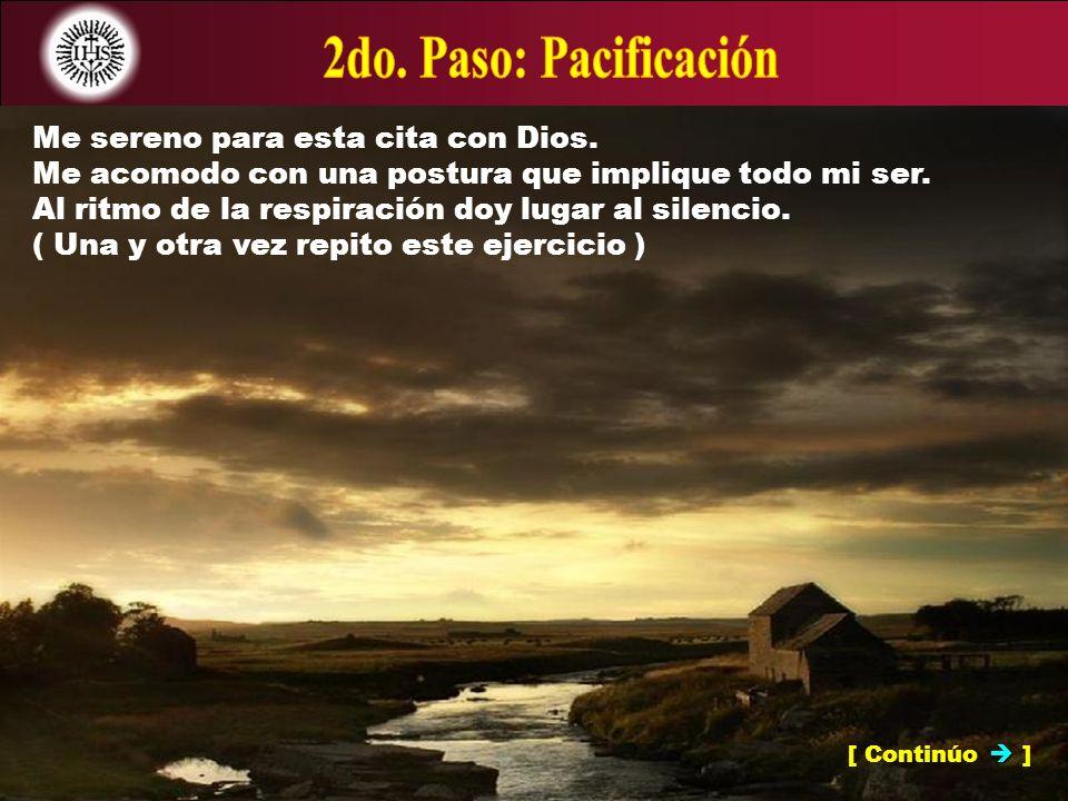 2do. Paso: Pacificación Me sereno para esta cita con Dios.