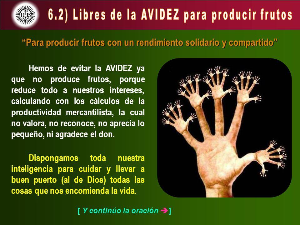 6.2) Libres de la AVIDEZ para producir frutos