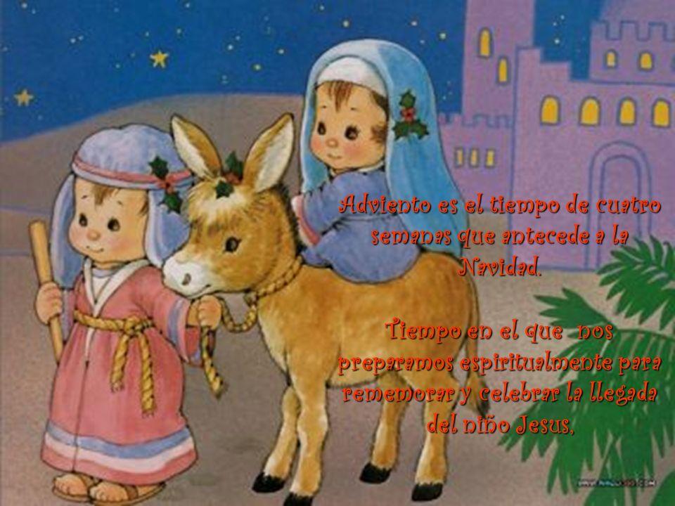 Adviento es el tiempo de cuatro semanas que antecede a la Navidad.
