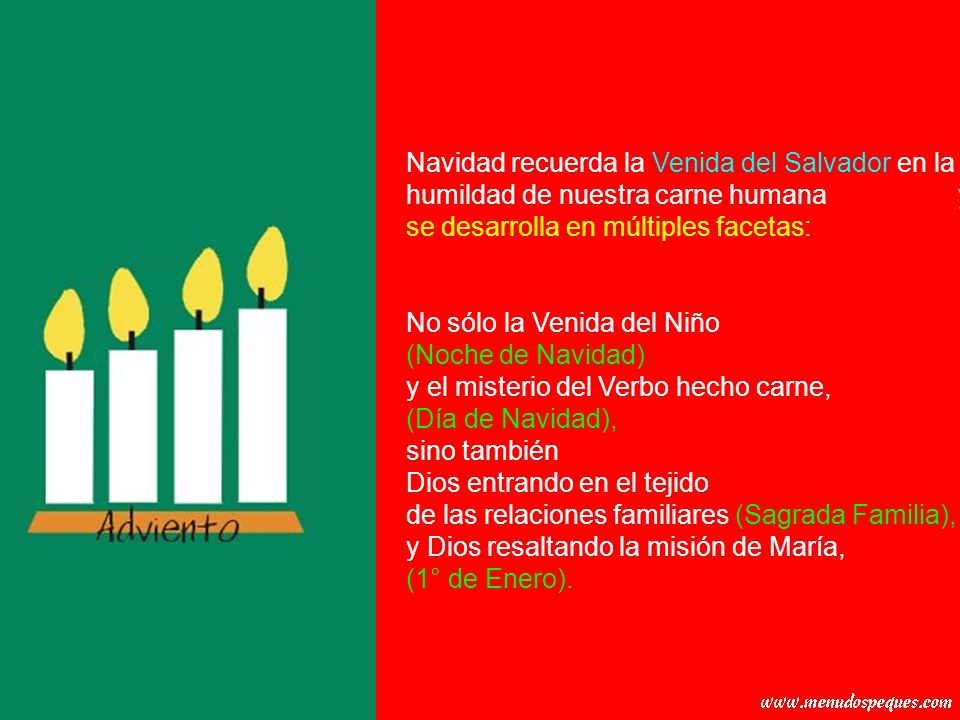Navidad recuerda la Venida del Salvador en la humildad de nuestra carne humana y se desarrolla en múltiples facetas:
