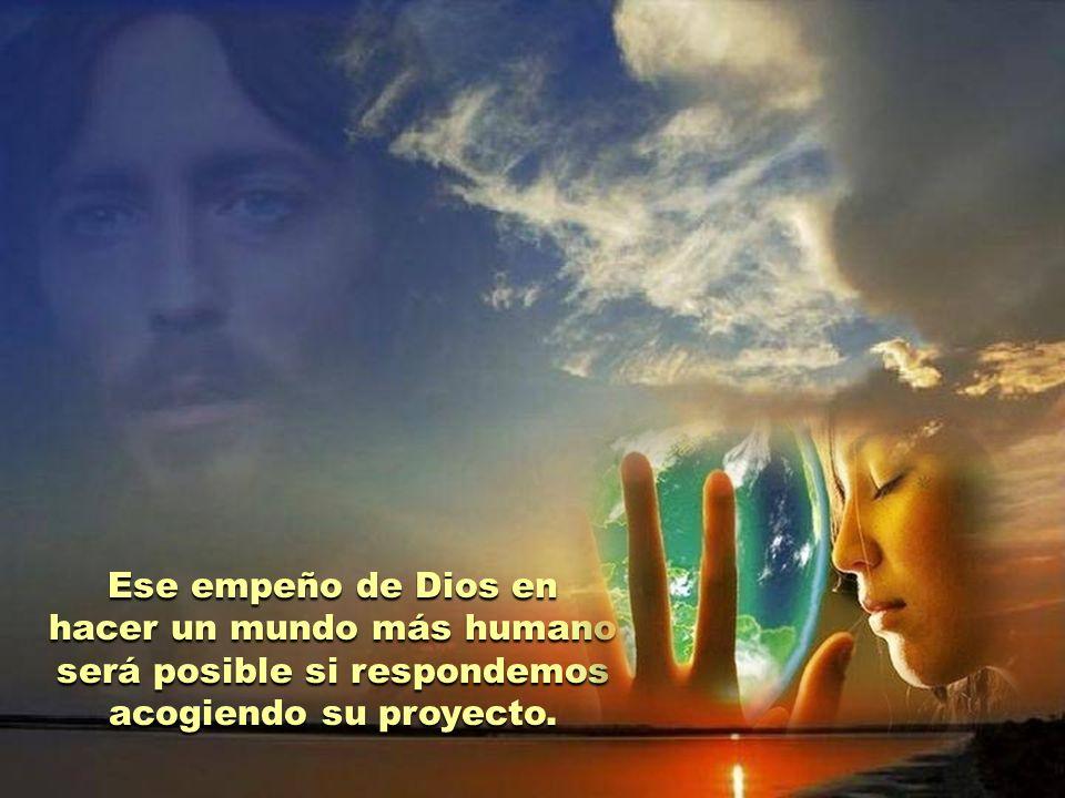 Ese empeño de Dios en hacer un mundo más humano será posible si respondemos acogiendo su proyecto.
