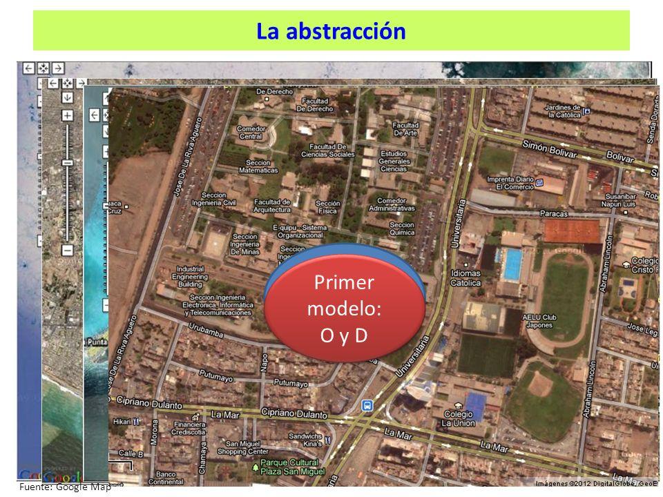 La abstracción ¿Qué vemos Primer modelo: O y D Fuente: Google Map