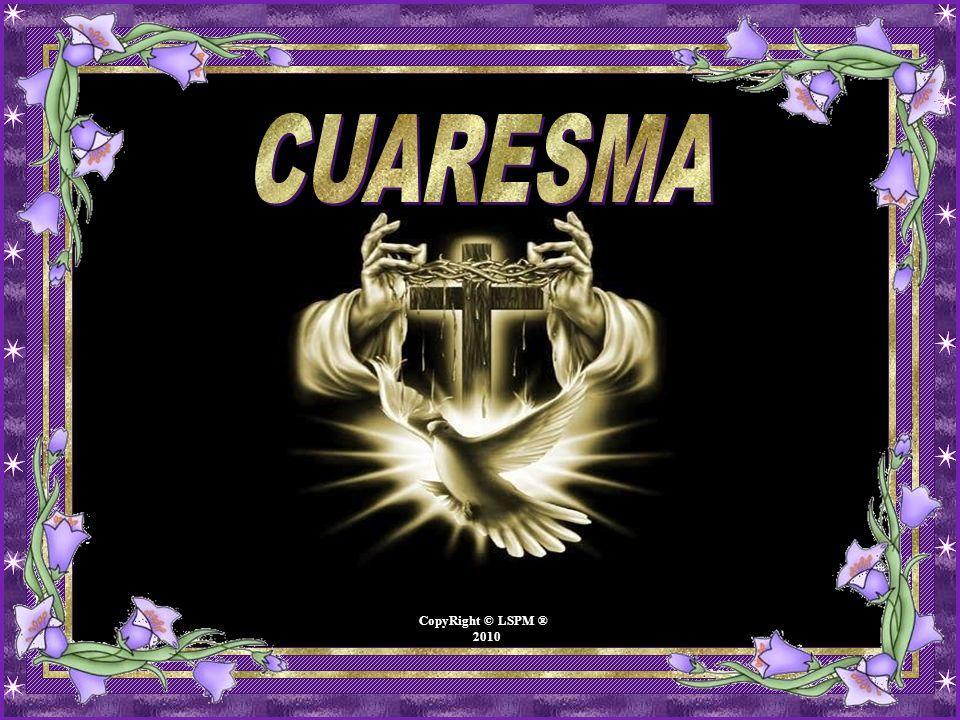 CUARESMA CopyRight © LSPM ® 2010